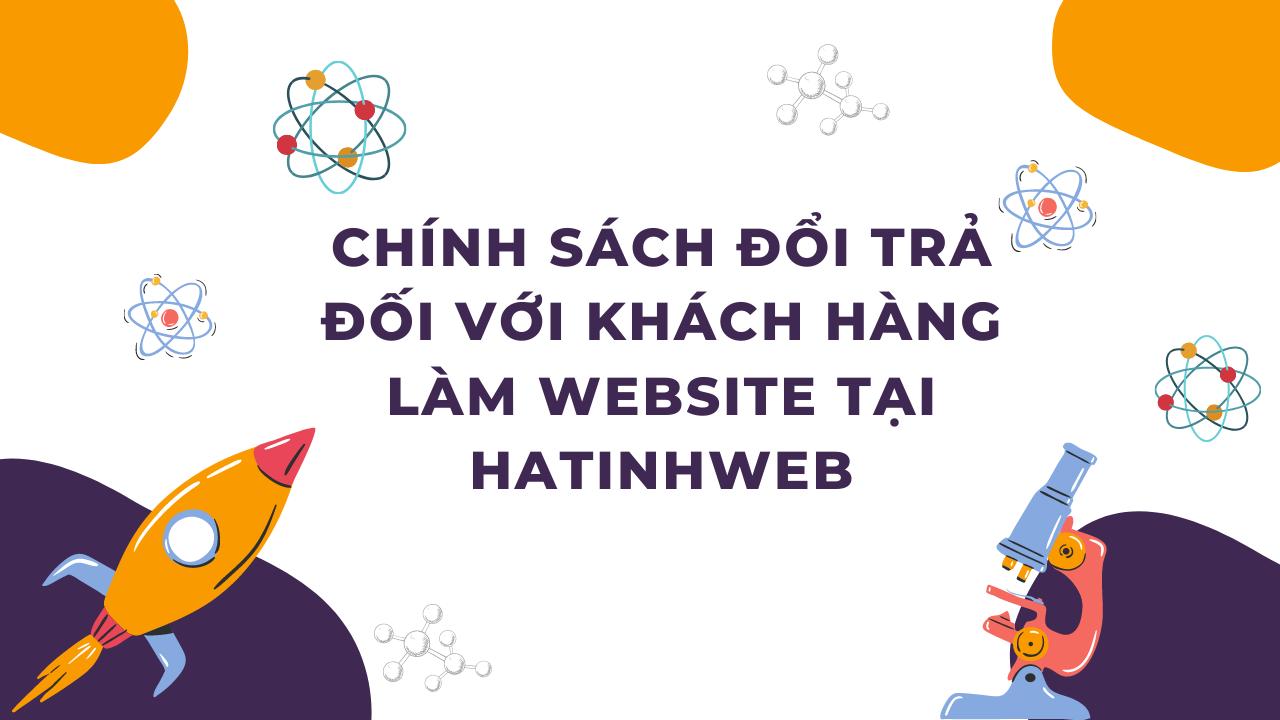 Chính Sách Đổi Trả Đối Với Khách Hàng Làm Website Tại HATINHWEB